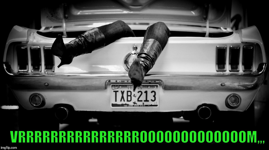 The Hooker in the Trunk of My Car | VRRRRRRRRRRRRRRROOOOOOOOOOOOOM,,, | image tagged in the hooker in the trunk of my car | made w/ Imgflip meme maker