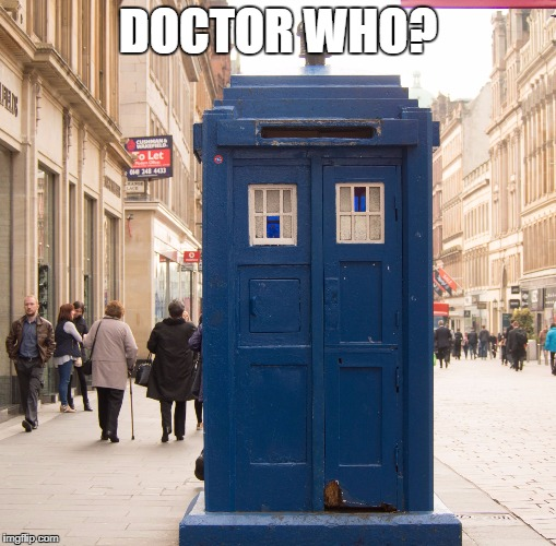 DOCTOR WHO? | image tagged in doctor who | made w/ Imgflip meme maker
