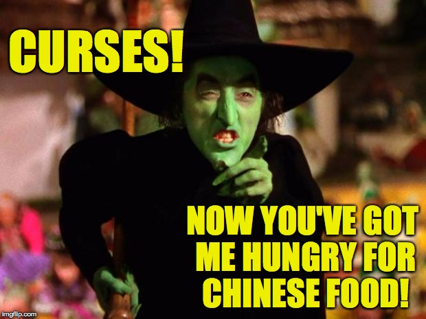 CURSES! NOW YOU'VE GOT ME HUNGRY FOR CHINESE FOOD! | made w/ Imgflip meme maker