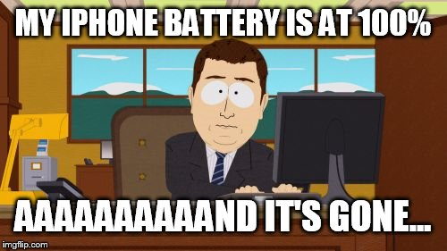 I don't have an IPhone, buy I'm aware about this problem. | MY IPHONE BATTERY IS AT 100% AAAAAAAAAAND IT'S GONE... | image tagged in memes,aaaaand its gone,iphone,funny,charge | made w/ Imgflip meme maker