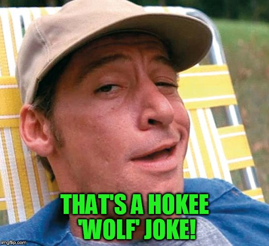 THAT'S A HOKEE 'WOLF' JOKE! | made w/ Imgflip meme maker