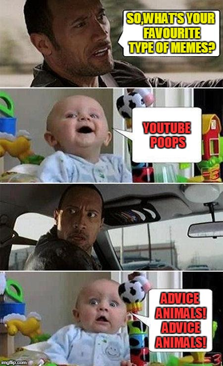 YTPs,Advice Animals,or Rage Comics.What is your favourite type of memes? | SO,WHAT'S YOUR FAVOURITE TYPE OF MEMES? ADVICE ANIMALS! ADVICE ANIMALS! YOUTUBE POOPS | image tagged in the rock driving baby,memes,youtube poop,advice animals,funny,dank | made w/ Imgflip meme maker