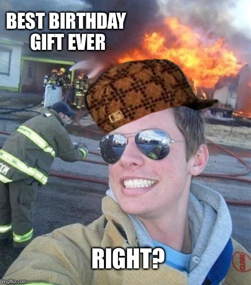 BEST BIRTHDAY GIFT EVER RIGHT? | made w/ Imgflip meme maker