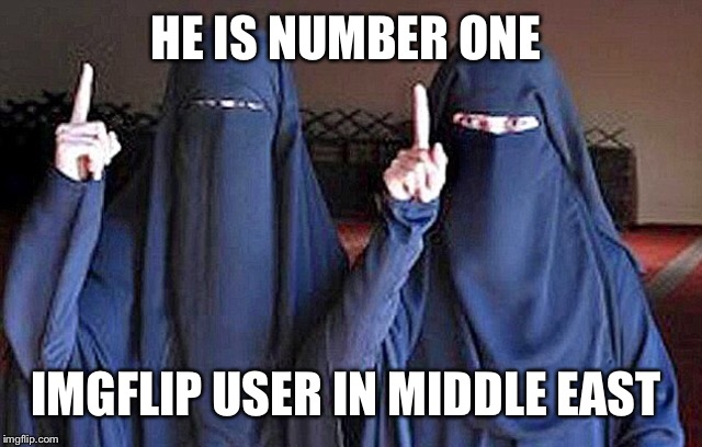 HE IS NUMBER ONE IMGFLIP USER IN MIDDLE EAST | made w/ Imgflip meme maker