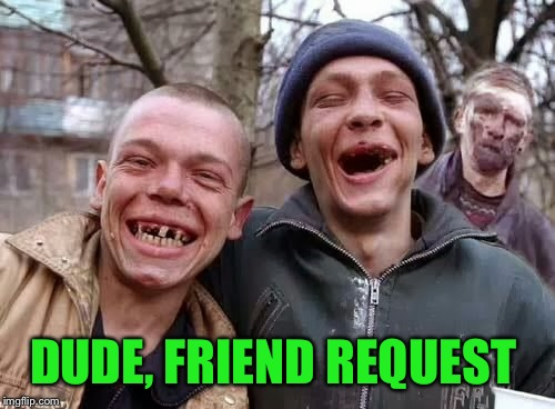 DUDE, FRIEND REQUEST | made w/ Imgflip meme maker