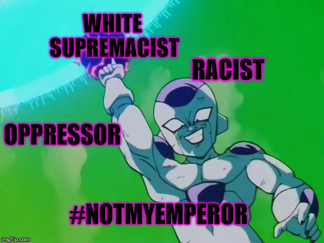 Frieza Nukes Namek |  WHITE SUPREMACIST; RACIST; OPPRESSOR; #NOTMYEMPEROR | image tagged in frieza nukes namek,notmypresident,racism,white supremacists | made w/ Imgflip meme maker