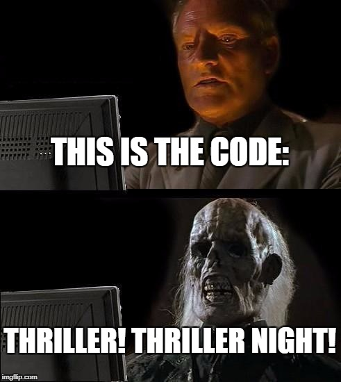 Ill Just Wait Here Meme | THIS IS THE CODE: THRILLER! THRILLER NIGHT! | image tagged in memes,ill just wait here | made w/ Imgflip meme maker