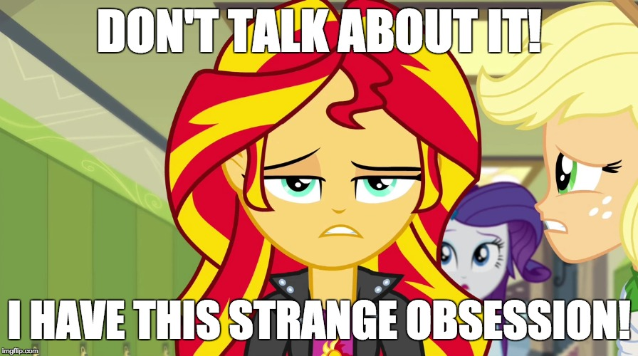 Or maybe there's more?... | DON'T TALK ABOUT IT! I HAVE THIS STRANGE OBSESSION! | image tagged in memes,sunset shimmer,a little something,something more | made w/ Imgflip meme maker