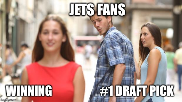 Distracted Boyfriend Meme | JETS FANS WINNING                     #1 DRAFT PICK | image tagged in the girlfriend vs other girl | made w/ Imgflip meme maker