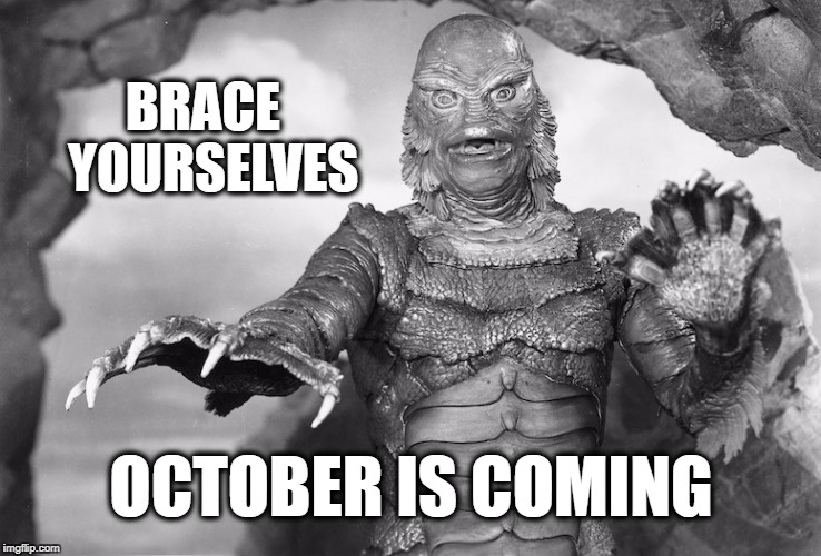 BRACE  YOURSELVES OCTOBER IS COMING | image tagged in creature from black lagoon,october,brace yourself,brace yourselves,brace yourselves x is coming | made w/ Imgflip meme maker