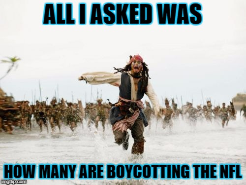 ALL I ASKED WAS HOW MANY ARE BOYCOTTING THE NFL | made w/ Imgflip meme maker