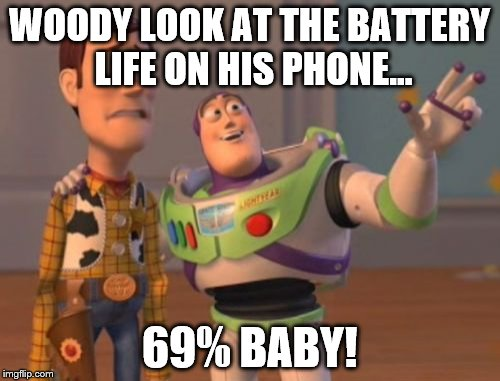 X, X Everywhere Meme | WOODY LOOK AT THE BATTERY LIFE ON HIS PHONE... 69% BABY! | image tagged in memes,x,x everywhere,x x everywhere | made w/ Imgflip meme maker