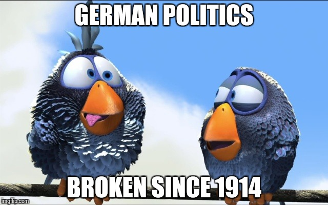 Blue Birds | GERMAN POLITICS BROKEN SINCE 1914 | image tagged in blue birds | made w/ Imgflip meme maker