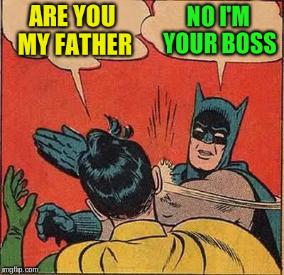 Batman Slapping Robin Meme | ARE YOU MY FATHER NO I'M YOUR BOSS | image tagged in memes,batman slapping robin | made w/ Imgflip meme maker