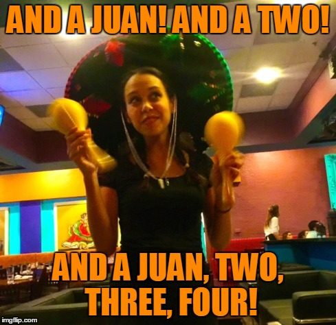 AND A JUAN! AND A TWO! AND A JUAN, TWO, THREE, FOUR! | made w/ Imgflip meme maker