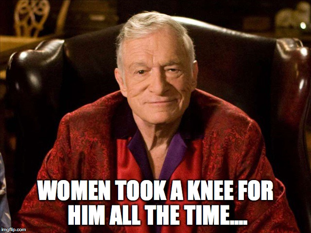Hugh was patriotic .... | WOMEN TOOK A KNEE FOR HIM ALL THE TIME.... | image tagged in hugh hefner,take a knee,women | made w/ Imgflip meme maker