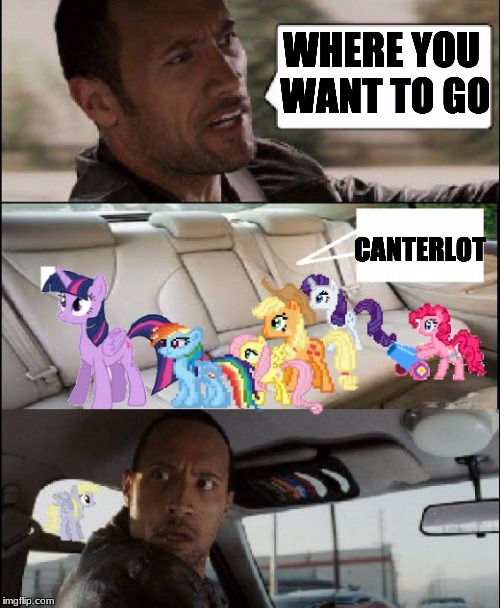 the rock driving ponies | WHERE YOU WANT TO GO CANTERLOT | image tagged in the rock driving ponies | made w/ Imgflip meme maker