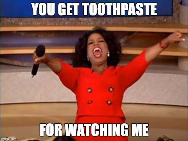Cat steps in while on the John | YOU GET TOOTHPASTE FOR WATCHING ME | image tagged in memes,oprah you get a | made w/ Imgflip meme maker