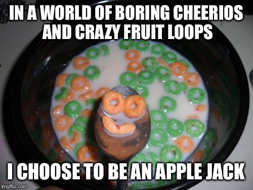 Apple Jack smiley | IN A WORLD OF BORING CHEERIOS AND CRAZY FRUIT LOOPS I CHOOSE TO BE AN APPLE JACK | image tagged in applejack | made w/ Imgflip meme maker