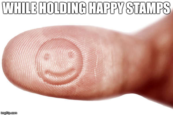 WHILE HOLDING HAPPY STAMPS | made w/ Imgflip meme maker
