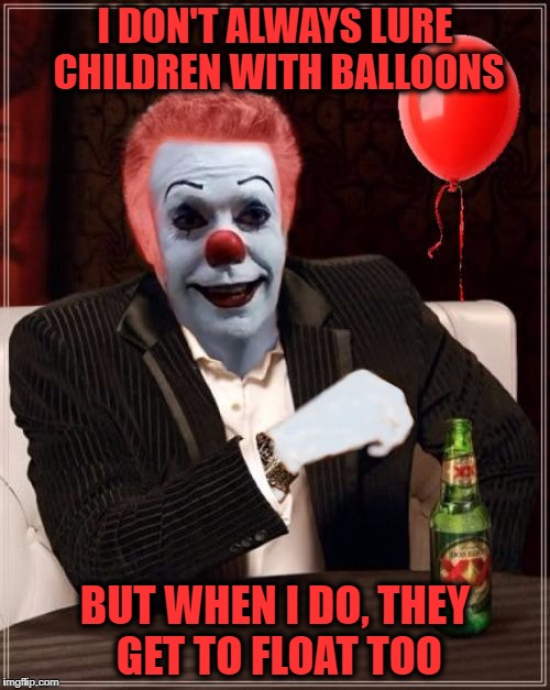 The Most Interesting Clown In The World | I DON'T ALWAYS LURE CHILDREN WITH BALLOONS BUT WHEN I DO, THEY GET TO FLOAT TOO | image tagged in the most interesting clown in the world,it,pennywise,float,balloon,meme | made w/ Imgflip meme maker