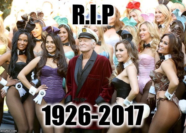 R.I.P HUGH HEFNER.  Cheers To A Life Well Lived.  | R.I.P 1926-2017 | image tagged in memes,playboy,hugh hefner,r i p,rip,life well lived | made w/ Imgflip meme maker