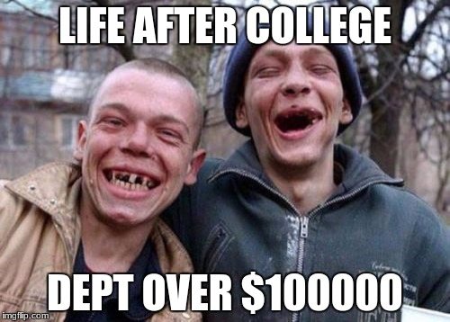 Ugly Twins Meme | LIFE AFTER COLLEGE DEPT OVER $100000 | image tagged in memes,ugly twins | made w/ Imgflip meme maker