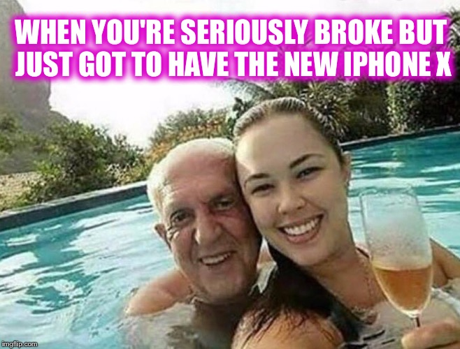 I know it sounds crazy, but we have so much in common  | WHEN YOU'RE SERIOUSLY BROKE BUT JUST GOT TO HAVE THE NEW IPHONE X | image tagged in iphone x,couple,broke,will do anything | made w/ Imgflip meme maker
