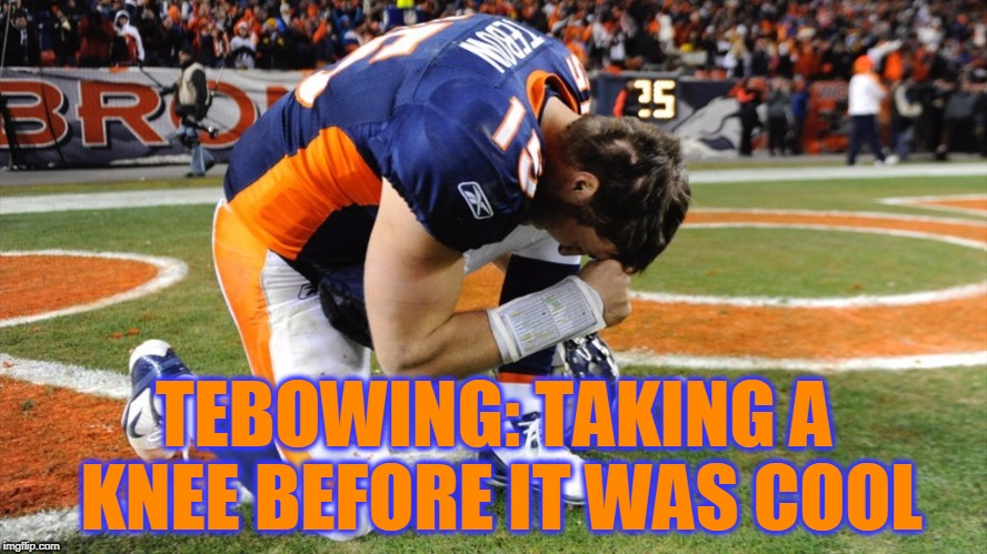 Tebowing: The Original | TEBOWING: TAKING A KNEE BEFORE IT WAS COOL | image tagged in memes,tebowing,tim tebow,florida gators,denver broncos,takeaknee | made w/ Imgflip meme maker