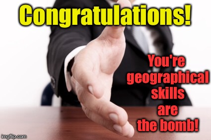Congratulations! You're geographical skills are the bomb! | made w/ Imgflip meme maker