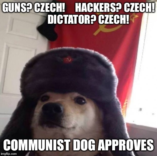 Communist Dog Czechoslovakia Edition | GUNS? CZECH!     HACKERS? CZECH!          DICTATOR? CZECH! COMMUNIST DOG APPROVES | image tagged in communist dog,dog,dom,jd,bug off m8 | made w/ Imgflip meme maker