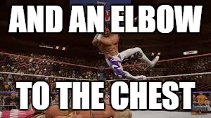 macho | AND AN ELBOW TO THE CHEST | image tagged in macho | made w/ Imgflip meme maker