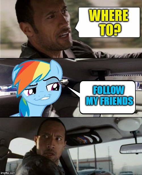 The Rock Driving MLP | WHERE TO? FOLLOW MY FRIENDS | image tagged in the rock driving mlp | made w/ Imgflip meme maker