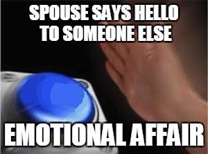Are you having an emotional affair? Cuz, yeah, it's still