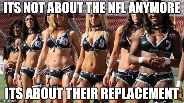 ITS NOT ABOUT THE NFL ANYMORE ITS ABOUT THEIR REPLACEMENT | image tagged in nfl replacement | made w/ Imgflip meme maker