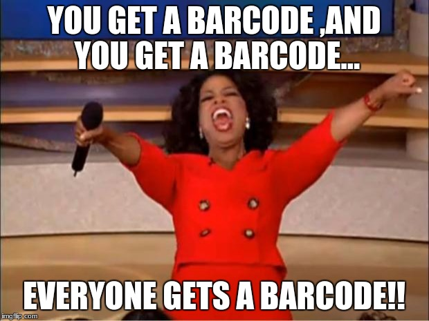Oprah You Get A Meme | YOU GET A BARCODE ,AND YOU GET A BARCODE... EVERYONE GETS A BARCODE!! | image tagged in memes,oprah you get a | made w/ Imgflip meme maker