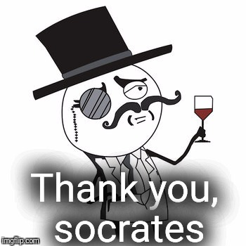Thank you, socrates | made w/ Imgflip meme maker