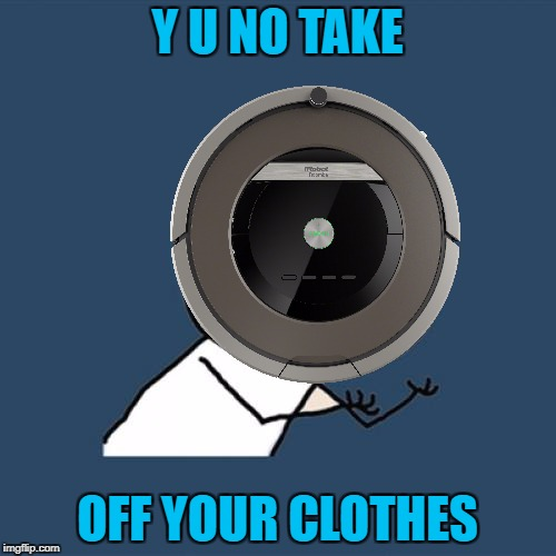 Y U NO TAKE OFF YOUR CLOTHES | made w/ Imgflip meme maker