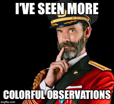 I'VE SEEN MORE COLORFUL OBSERVATIONS | made w/ Imgflip meme maker