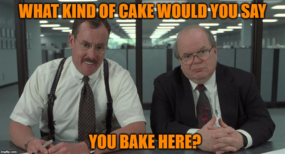 The Bobs | WHAT KIND OF CAKE WOULD YOU SAY YOU BAKE HERE? | image tagged in the bobs,cake,meme | made w/ Imgflip meme maker