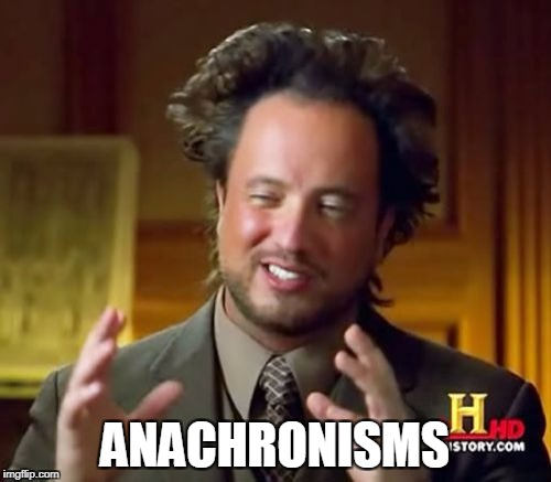Ancient Aliens Meme | ANACHRONISMS | image tagged in memes,ancient aliens | made w/ Imgflip meme maker