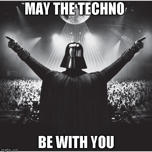 MAY THE TECHNO BE WITH YOU | image tagged in darth vader party | made w/ Imgflip meme maker