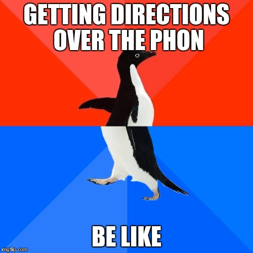 Socially Awesome Awkward Penguin Meme | GETTING DIRECTIONS OVER THE PHON BE LIKE | image tagged in memes,socially awesome awkward penguin | made w/ Imgflip meme maker