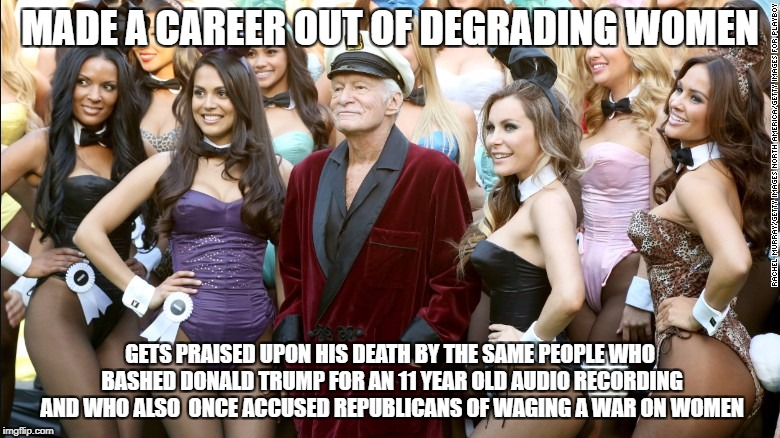 MADE A CAREER OUT OF DEGRADING WOMEN GETS PRAISED UPON HIS DEATH BY THE SAME PEOPLE WHO BASHED DONALD TRUMP FOR AN 11 YEAR OLD AUDIO RECORDI | image tagged in libtards,liberals,liberal logic,liberal hypocrisy,liberal media | made w/ Imgflip meme maker