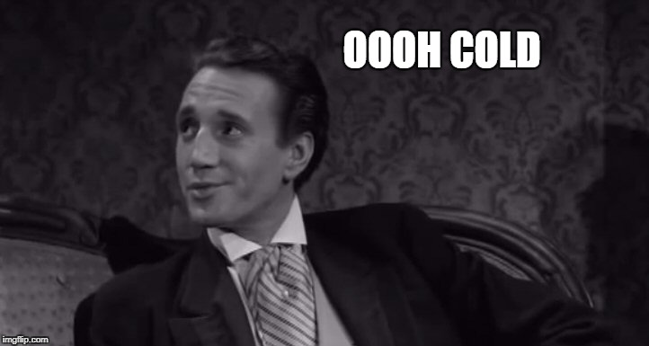 Roy Scheider | OOOH COLD | image tagged in roy scheider | made w/ Imgflip meme maker