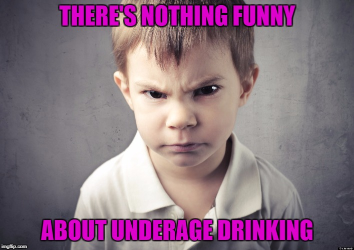 THERE'S NOTHING FUNNY ABOUT UNDERAGE DRINKING | made w/ Imgflip meme maker