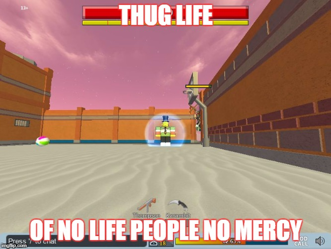 832115d18 THUG LIFE OF NO LIFE PEOPLE NO MERCY | image tagged in wheres eyes | made