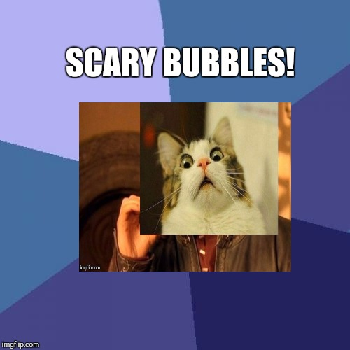 Success Kid Meme | SCARY BUBBLES! | image tagged in memes,success kid | made w/ Imgflip meme maker