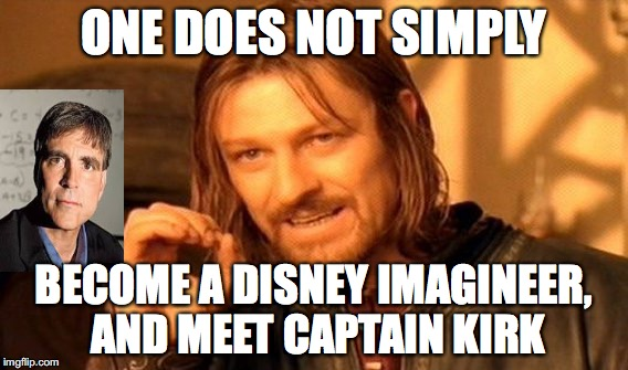 One Does Not Simply Meme | ONE DOES NOT SIMPLY BECOME A DISNEY IMAGINEER, AND MEET CAPTAIN KIRK | image tagged in memes,one does not simply | made w/ Imgflip meme maker