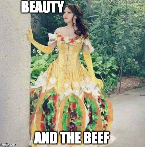 Marry me. | BEAUTY AND THE BEEF | image tagged in taco bell,tacos,beauty and the beast,belle,iwanttobebacon | made w/ Imgflip meme maker